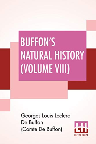 Buffon's Natural History (Volume VIII): Containing A Theory Of The Earth Translated With Noted From French By James Smith Barr In Ten Volumes-Vol VIII