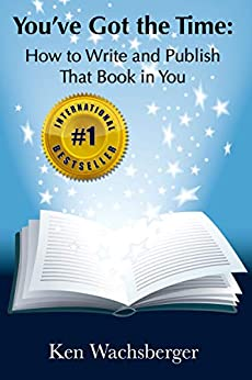 You've Got the Time: How to Write and Publish That Book in You by [Ken Wachsberger]