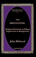 The Akitu Festival: Religious Continuity And Royal Legitimation In Mesopotamia (Gorgias Dissertations Near Eastern Studies)