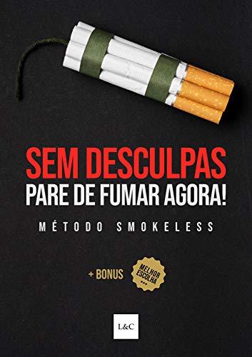 Sem Desculpas! Pare de Fumar Agora!: Como Parar de Fumar Cigarro Definitivamente (Portuguese Edition)