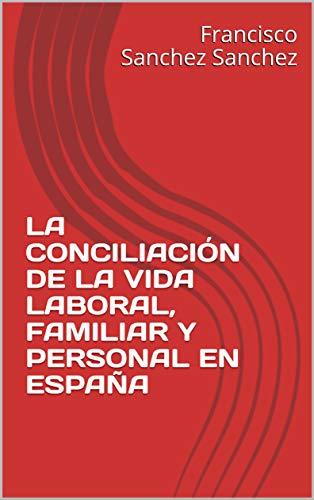 LA CONCILIACIÓN DE LA VIDA LABORAL, FAMILIAR Y PERSONAL EN ESPAÑA