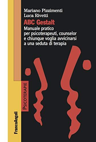 ABC Gestalt. Manuale pratico per psicoterapeuti, counselor e chiunque voglia avvicinarsi a una seduta di terapia