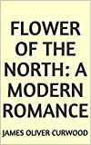 Flower of the North: A Modern Romance (English Edition)