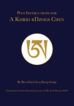 Pith Instructions for Akhrid Dzogchen by [Daniel P Brown, Geshe Sonam Gurung]
