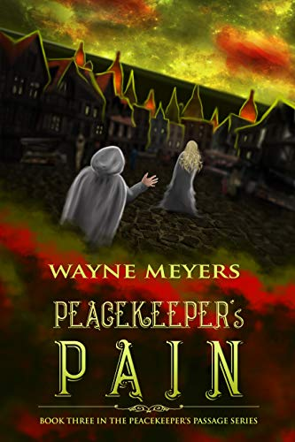PEACEKEEPER'S PAIN: a YA Fantasy Coming-of-Age Adventure, Book 3 (PEACEKEEPER'S PASSAGE) by [Wayne Meyers]