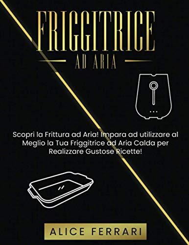 Friggitrice ad Aria: Scopri la Frittura ad Aria! Impara ad...
