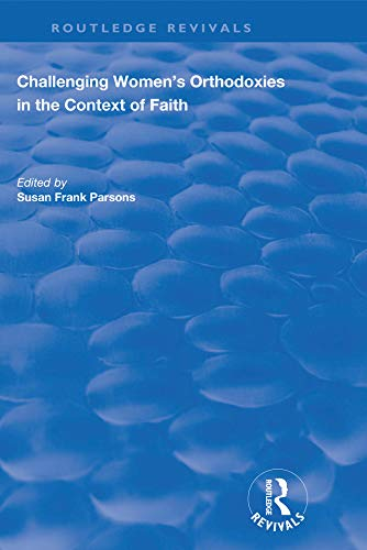 Challenging Women's Orthodoxies in the Context of Faith (Routledge Revivals) (English Edition)