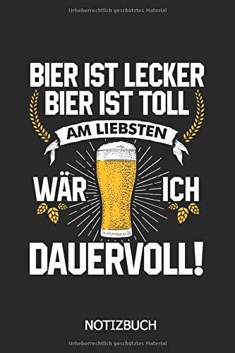 Bier ist lecker Bier ist toll am liebsten wär ich Dauervoll! Notizbuch: DIN A5 Notizbuch 120 Seiten Punkteraster   Notizheft   Schreibheft   Bier   Bier Notizbuch   Alkohol Geschenkidee