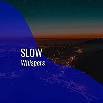 # Slow Whispers
