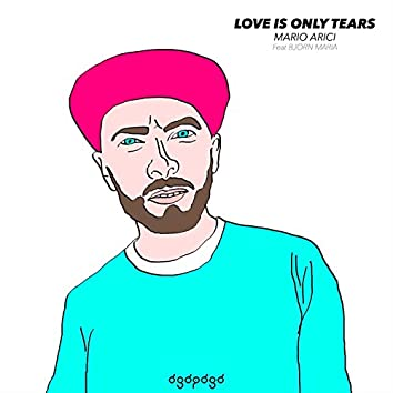 Love Is Only Tears