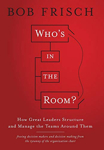 Image of Who's in the Room?: How Great Leaders Structure and Manage the Teams Around Them