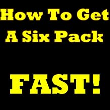 How To Get A Six Pack FAST! The Must-Know Secrets Of How To Get Six Pack Abs And How To Get Ripped In No Time! (English Edition)