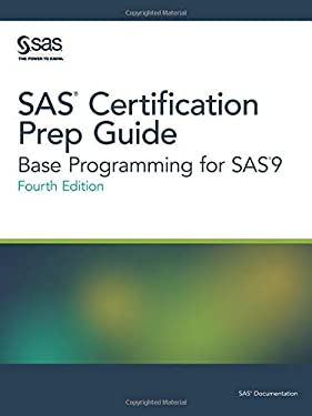SAS Certification Prep Guide: Base Programming for SAS 9, Fourth Edition