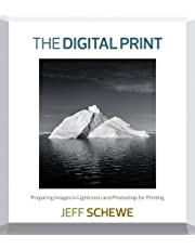 Digital Print, The: Preparing Images in Lightroom and Photoshop for Printing