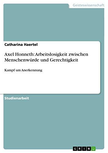 Axel Honneth: Arbeitslosigkeit zwischen Menschenwürde und Gerechtigkeit: Kampf um Anerkennung (German Edition)