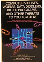 Computer Viruses, Worms, Data Diddlers, Killer Programs, and Other Threats to Your System: What They Are, How They Work, and How to Defend Your PC, Ma
