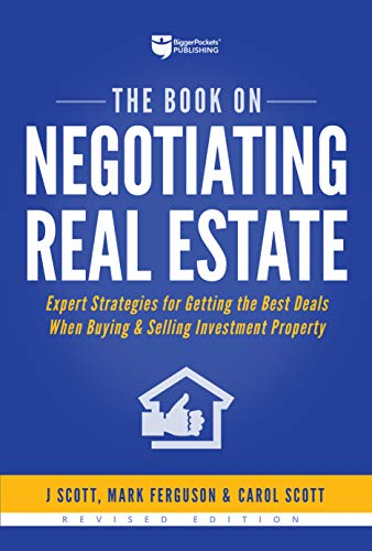 Compare Textbook Prices for The Book on Negotiating Real Estate: Expert Strategies for Getting the Best Deals When Buying & Selling Investment Property Fix-and-Flip 3 2 Edition ISBN 9781947200067 by Scott, J,Ferguson, Mark,Scott, Carol