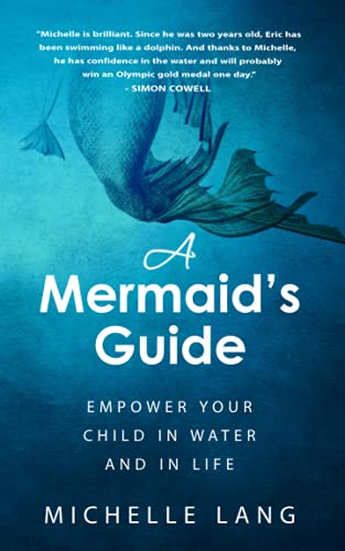 A Mermaid's Guide: The Simple, Peaceful Way to Make Your Child Into a Safe, Joyful Swimmer...Starting in the Bathtub. (Relaxation Based Lifestyle)