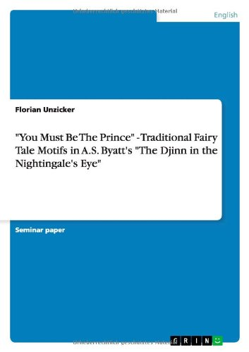 """""""You Must Be The Prince"""" - Traditional Fairy Tale Motifs in A.S. Byatt's """"The Djinn in the Nightingale's Eye"""""""