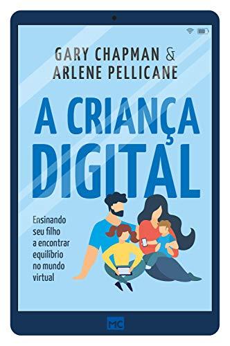 A criança digital: Ensinando seu filho a encontrar equilíbrio no mundo virtual