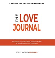 The Love Journal: 52 Weeks To Cultivate A Heart For God & Reflect His Love To Others