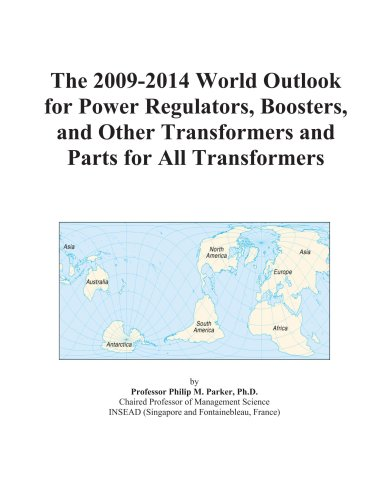 The 2009-2014 World Outlook for Power Regulators, Boosters, and Other Transformers and Parts for All Transformers