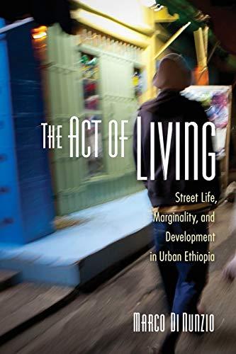 Di Nunzio, M: The Act of Living: Street Life, Marginality, and Development in Urban Ethiopia
