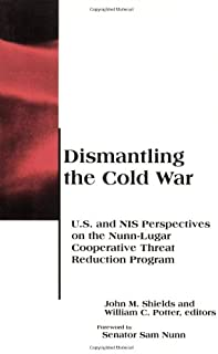 Dismantling the Cold War: U.S. and NIS Perspectives on the Nunn-Lugar Cooperative Threat Reduction Program (BCSIA Studies in International Security)