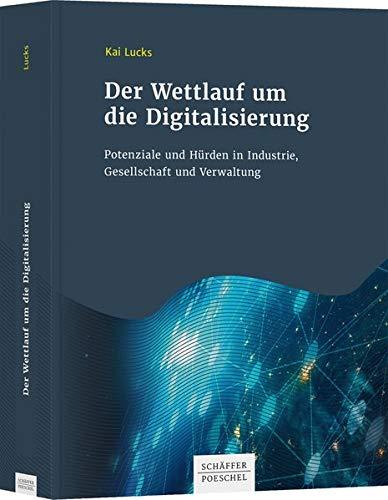 Der Wettlauf um die Digitalisierung: Potenziale und Hürden in Industrie, Gesellschaft und Verwaltung