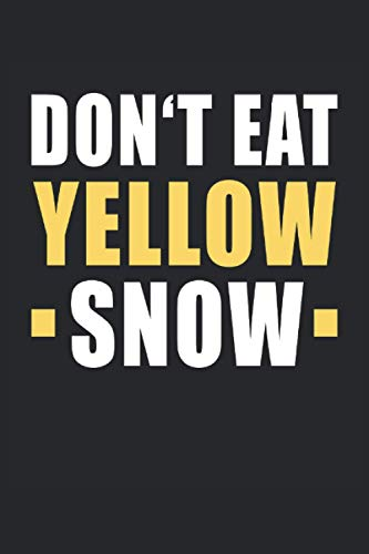 Don't Eat Yellow Snow Skis Skiing Skiers Snowboarders Winter Sports: Notebook - Notebook - Notepad - Diary - Planner - Lined - Lined Notebook - Lined ... - 6 x 9 inches (15.24 x 22.86 cm) - 120 pages