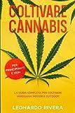 Coltivare Cannabis: La guida completa sulla Coltivazione della Marijuana Indoor e Outdoor....
