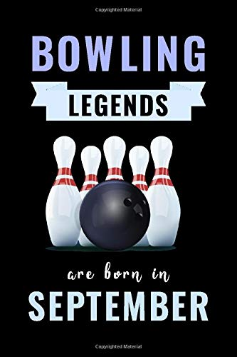 Bowling Legends Are Born In September: Unique Bowling Birthday Gift For Boys, Girls, Players | Lined Notebook / Journal For Bowling Lovers & Fans | 110 Pages ( Bowling Birthday Gifts )