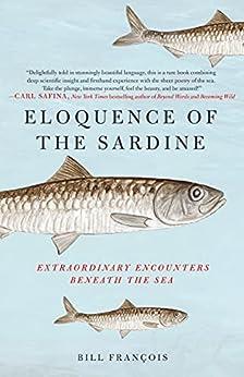 Eloquence of the Sardine: Extraordinary Encounters Beneath the Sea by [Bill François, Antony Shugaar]