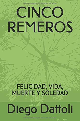 CINCO REMEROS: FELICIDAD, VIDA, MUERTE Y SOLEDAD