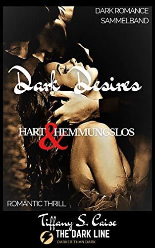 Dark Desires - Hart & Hemmungslos : The Dark Line - Dark Romance Sammelband