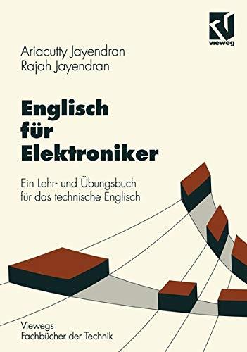 Englisch für Elektroniker: Ein Lehr- und Übungsbuch für das technische Englisch (Viewegs Fachbücher der Technik)