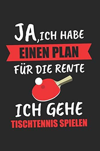 Ja, Ich Habe Einen Plan Für Die Rente Ich Gehe Tischtennis Spielen: Tischtennis & Tischtennisspieler Notizbuch 6\'x9\' Liniert Geschenk für Tischtennisplatte & Ping Pong