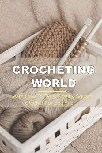 Crocheting World: Learn How To Do A Granny Square Crochet For Beginners: Magic Circle Granny Square