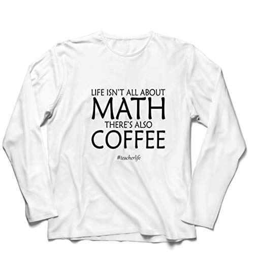 lepni.me Camiseta de Manga Larga para Hombre La Vida de los Maestros no es sólo matemáticas, también Hay café, un Regalo Divertido