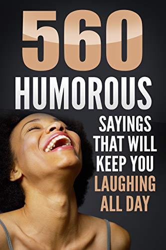 Amazon Com Funny Quotes 560 Humorous Sayings That Will Keep You Laughing All Day Even After Reading Them Ebook Sikiru Saeed Kindle Store