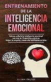 Entrenamiento de la Inteligencia Emocional: Entrena a diario tu inteligencia emocional con más de 13 ejercicios prácticos | Mejora la empatía y desarrolla habilidades sociales