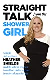 Straight Talk from the Shower Girl : Simple Advice from Heather Shields/ middle school teacher to million dollar earner in network marketing (English Edition)