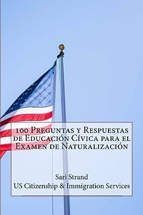 100 Preguntas y Respuestas de Educación Cívica para el Examen de Naturalización (Spanish Edition)