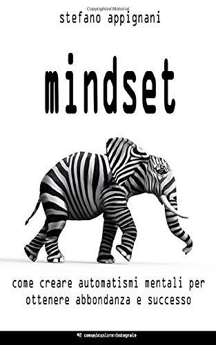 Mindset: Come creare automatismi mentali per ottenere abbondanza e successo