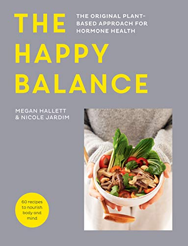 The Happy Balance:The original plant-based approach for hormone health - 60 recipes to nourish body and mind