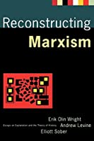 Reconstructing Marxism: Essays on Explanation and the Theory of History