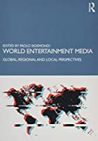 World Entertainment Media: Global, Regional and Local Perspectives