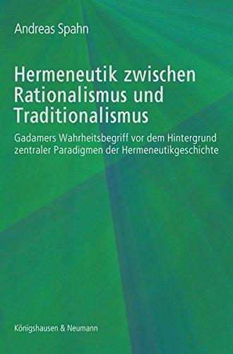 Hermeneutik zwischen Rationalismus und Traditionalismus: Gadamers Wahrheitsbegriff vor dem Hintergrund zentraler Paradigmen der Hermeneutikgeschichte ... Schriften. Reihe Philosophie)