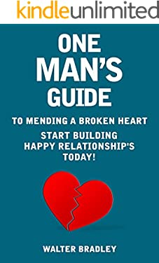 One Man's Guide to Mending a Broken Heart: Start Building a Happy Relationship's Today!