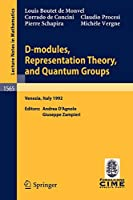 D-modules, Representation Theory, and Quantum Groups: Lectures given at the 2nd Session of the Centro Internazionale Matematico Estivo (C.I.M.E.) held in Venezia, Italy, June 12-20, 1992 (Lecture Notes in Mathematics, 1565)